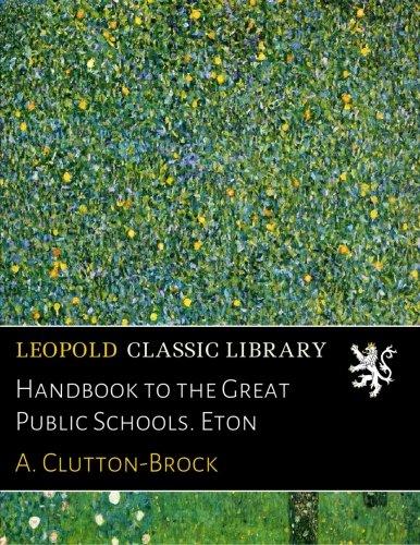Handbook to the Great Public Schools. Eton por A. Clutton-Brock