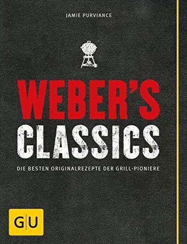 Preisvergleich Produktbild Weber's Classics: Die besten Originalrezepte der Grill-Pioniere (GU Weber's Grillen)