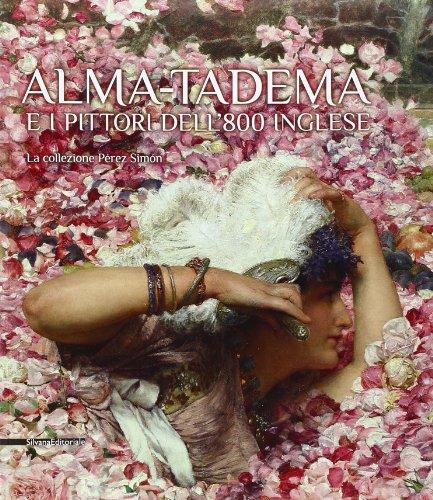 Alma-Tadema e i pittori dell'800 inglese. La collezione Pérez Simón. Ediz. illustrata