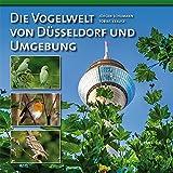 Die Vogelwelt von Düsseldorf und Umgebung - Jürgen Schumann, Tobias Krause