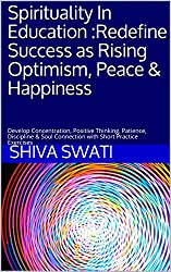 Spirituality In Education :Redefine Success as Rising Optimism, Peace & Happiness: Develop Concentration, Positive Thinking, Patience, Discipline & Soul Connection with Short Practice Exercises (1)