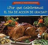 ¿Por qué celebramos El Día De Acción De Gracias? / Why Do We Celebrate Thanksgiving? (Celebremos Las Fiestas Estadounidenses / Celebrating U.S. Holidays)