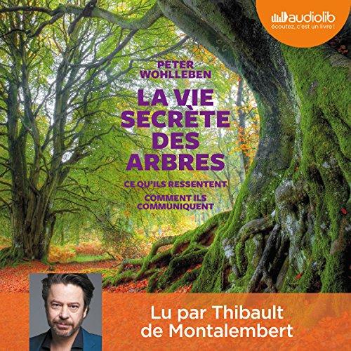 La vie secrète des arbres : Ce qu'ils ressentent - Comment ils communiquent par Peter Wohlleben