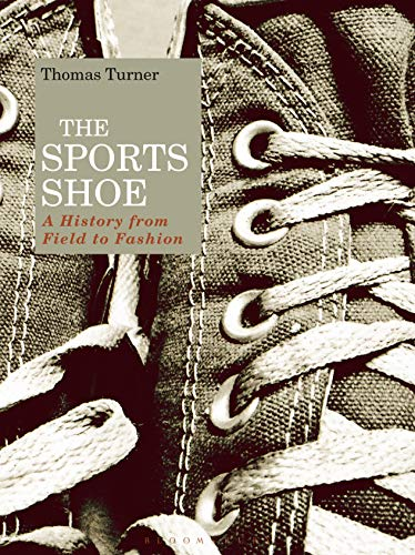The Sports Shoe: A History from Field to Fashion (English Edition)