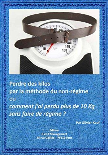 Perdre des kilos par la méthode du non-régime: Comment j'ai perdu 10 Kg sans faire de régime