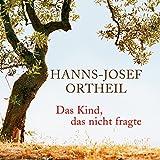 Das Kind, das nicht fragte - Hanns-Josef Ortheil