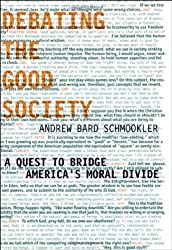 Debating the Good Society: A Quest to Bridge America's Moral Divide by Andrew Bard Schmookler (1999-05-07)