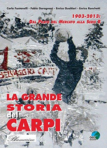 La grande storia del Carpi 1903-2013. Dal Prato del mercato alla serie B (La biblioteca del Calcio) por aa.vv.