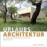 URLAUBSARCHITEKTUR - 2016 Auswahl: Die schönsten Ferienhäuser zum Mieten