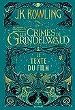 Les animaux fantastiques : les crimes de Grindelwald : le texte du film / J.K. Rowling | Rowling, Joanne Kathleen (1965-....). Auteur