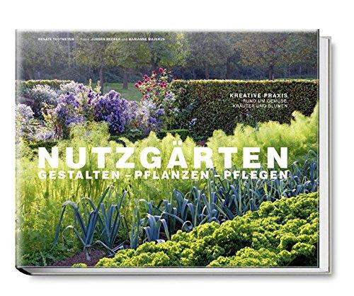 Nutzgärten Gestalten - Pflanzen - Pflegen. Kreative Praxis rund um Gemüse, Kräuter und Blumen (Garten- und Ideenbücher BJVV)