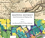 Mapping Detroit: Land, Community, and Shaping a City (Great Lakes Books)
