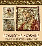 Römische Mosaike im Rheinischen Landesmuseum Trier: Führer zur Dauerausstellung (Schriftenreihe des Rheinischen Landesmuseums Trier)