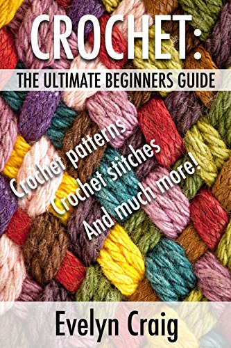 Crochet: The ultimate beginners guide to crocheting with crochet patterns, crochet stitches and more (crochet, crochet book, crochet patterns, crochet ... crocheting for dummies) (English Edition) -