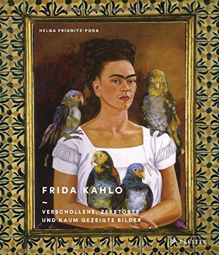 Frida Kahlo: Verschollene, zerstörte und kaum gezeigte Bilder