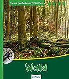 Meine große Naturbibliothek: Wald