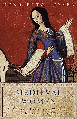 Medieval Women: Social History Of Women In England 450-1500: A Social History of Women in England 450-1500 (WOMEN IN HISTORY)