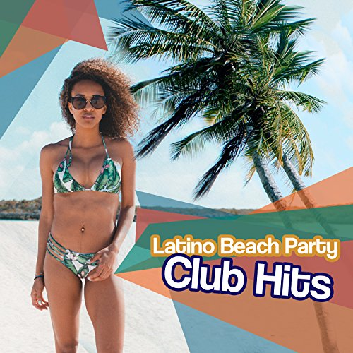 Latino Beach Party Club Hits: 2017 Summer Best Collection form Lounge Vibes del Mar