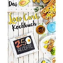 Low Carb Kochbuch: Die ultimative Low Carb Rezepte Sammlung mit 250 köstlichen Rezeptideen - Zum Schnell Abnehmen & Gesünder Leben (Kochbuch Fitness,Diät ... Carb für Einsteiger, Low Carb für Faule 1)