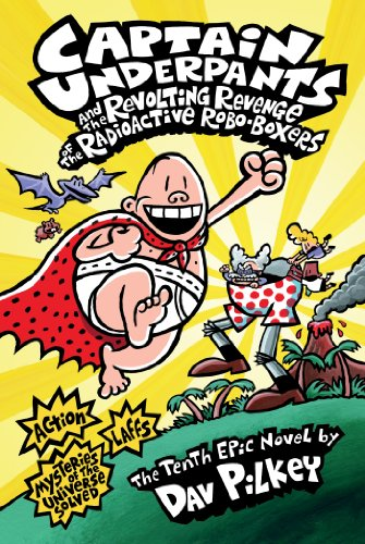 Captain Underpants and the Revolting Revenge of the Radioactive Robo-Boxers (Captain Underpants #