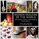 Women Healers of the World: The Traditions, History, and Geography of Herbal Medicine by Holly Bellebuono (2014-09-09)