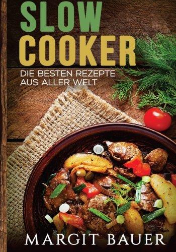 Preisvergleich Produktbild Slow Cooker: Die besten Rezepte aus aller Welt - Das Kochbuch für Ihren Slow Cooker, Crockpot und Schongarer