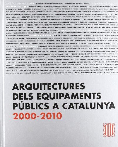 Arquitectures dels equipaments públics a Catalunya 2000-2010 (Generalitat de catalunya) por Vv.Aa