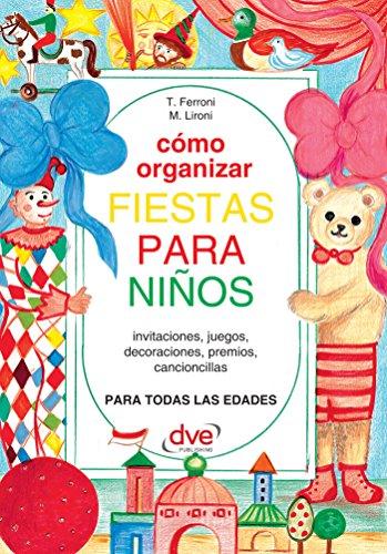 Cómo organizar fiestas para ninos eBook: T. Ferroni, M ...