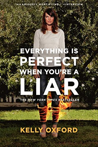Everything Is Perfect When You're a Liar por Kelly Oxford