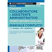 Concorso collaboratore e assistente amministrativo nelle Aziende Sanitarie Locali ASL. Manuale completo. Con espansione…