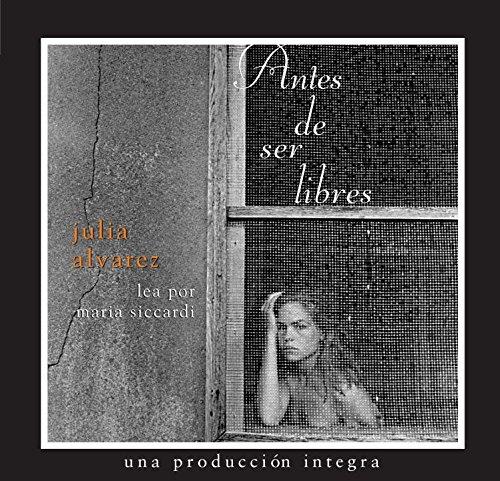 Antes de Ser Libres por Julia Alvarez