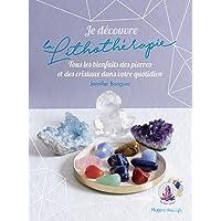 Je découvre la lithothérapie - Tous les bienfaits des pierres et des cristaux dans votre quotidien