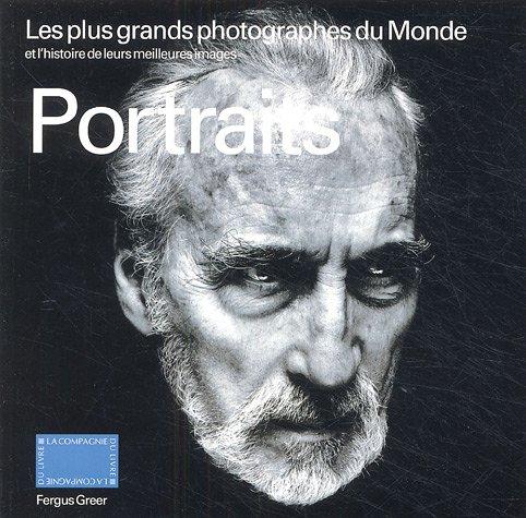 Portraits : Les plus grands photographes du monde et l'histoire de leurs meilleures images