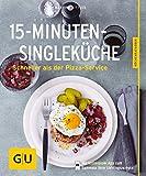 15-Minuten-Single-Küche: Schneller als der Pizza-Service (GU KüchenRatgeber) - Martina Kittler