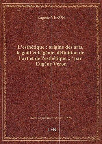 L'esthétique : origine des arts, le goût et le génie, définition de l'art et de l'esthétique... / pa