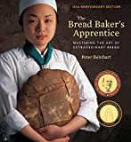 Bread Baker's Apprentice, 15th Anniversary Edition: Mastering the Art of Extraordinary Bread