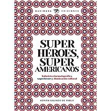 SUPERHÉROES, SUPER AMERICANOS. Industria cinematográfica, superhéroes y dominación cultural (Fuera de Quicio)