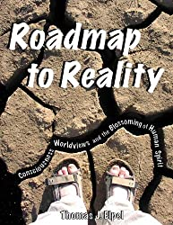Roadmap to Reality: Consciousness, Worldviews, and the Blossoming of Human Spirit by Thomas J. Elpel (2008-05-15)