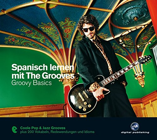 Spanisch lernen mit The Grooves: Groovy Basics.Coole Pop & Jazz Grooves / Audio-CD mit Booklet (The Grooves digital publishing) - Jazz Spanisch