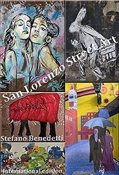 San Lorenzo Street Art (Fotografia e società Book 9) by [Benedetti, Stefano]