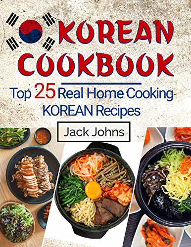 Korean cookbook top 25 real home cooking korean recipes amazon enjoy this book and over 1 million titles and thousands of audiobooks on any device with kindle unlimited forumfinder Image collections