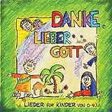 Danke, lieber Gott: Lieder für Kinder von 0-4