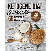Ketogene Diät - Kokosöl: Abnehmen und Selbstheilung mit 40 köstlichen, ketogenen Kokosöl-Rezepten - Das Wundermittel für mehr Energie, Vitalität und Gewichtsverlust (Bonus: 20 Anwendungstipps)