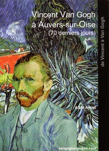 Vincent Van Gogh à Auvers-sur-Oise par Alain Amiel