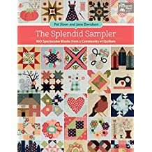 The Splendid Sampler: 100 Spectacular Blocks from a Community of Quilters: Includes Pattern