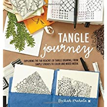 Tangle Journey: Exploring the Far Reaches of Tangle Drawing, from Simple Strokes to Color and Mixed Media (Colouring Books)