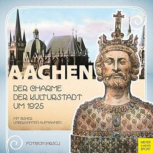 Aachen - Der Charme der Kulturstadt um 1925: Mit bisher unbekannten Aufnahmen
