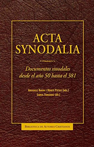 Acta synodalia: Documentos sinodales desde el año 50 hasta el 381 (NORMAL) por Arkadiusz Baron