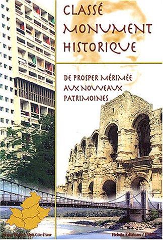 Classé monument historique : De Prosper Mérimée aux nouveaux patrimoines : région PACA