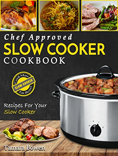 Slow Cooker Cookbook: Chef Approved Slow Cooker Recipes Made For Your Slow Cooker – Cook More Eat Better (Crock Pot Book 1) (English Edition)